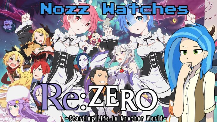 Nozz Watches Re:Zero − Starting Life in Another World [Episode 1] (Re:ゼロから始める異世界生活)